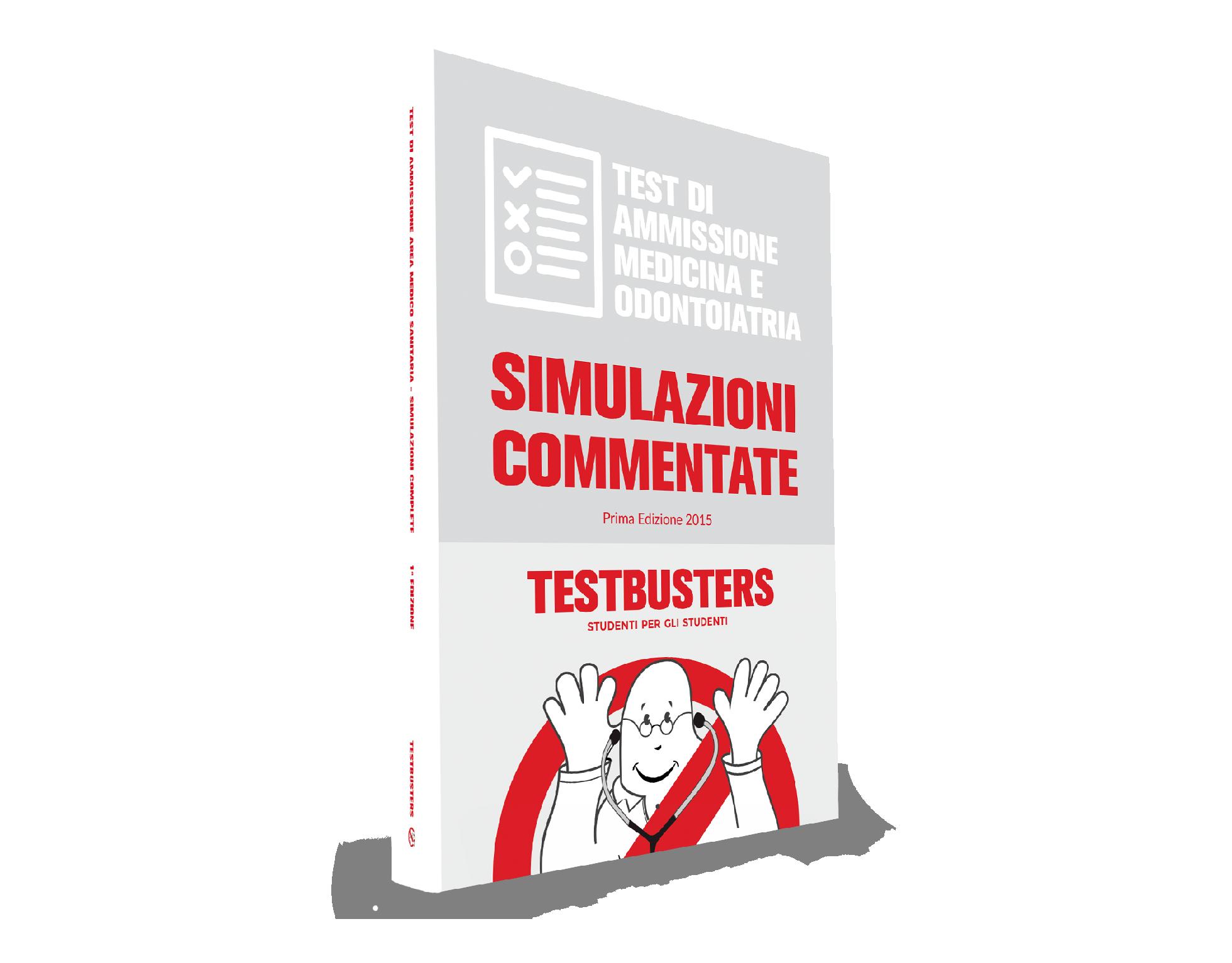 TESTBUSTERS TEST DI AMMISSIONE MEDICINA E ODONTOIATRIA SIMULAZIONI COMMENTATE